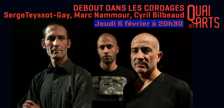 Debout dans les cordages | Serge Teyssot-Gay, Marc Nammour, Cyril Bilbeaud