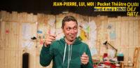 Jean-Pierre, lui, moi | POCKET Théâtre